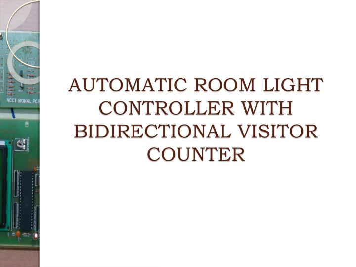 automatic room light controller with unidirectional visitor counter Automatic light controllers automatic street light controller science project automatic room light controller with visitor counter at89s52 pdf.