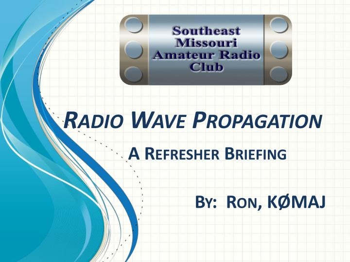 radio wave propagation a refresher briefing by ron k maj