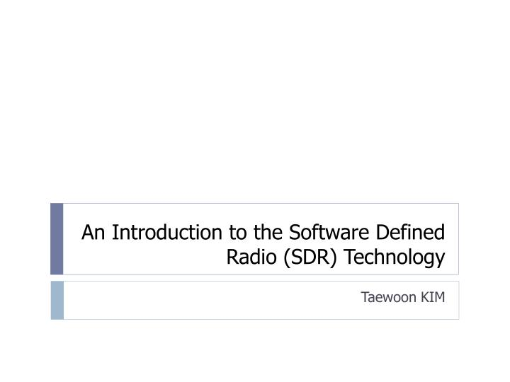 An introduction to the software defined radio sdr technology