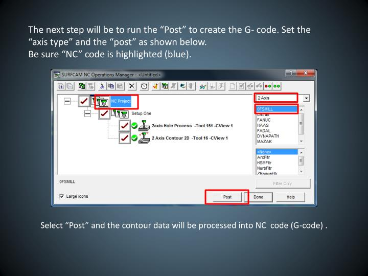 "The next step will be to run the ""Post"" to create the G- code. Set the ""axis type"" and the ""post"" as shown below."