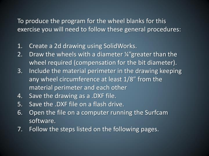 To produce the program for the wheel blanks for this exercise you will need to follow these general ...