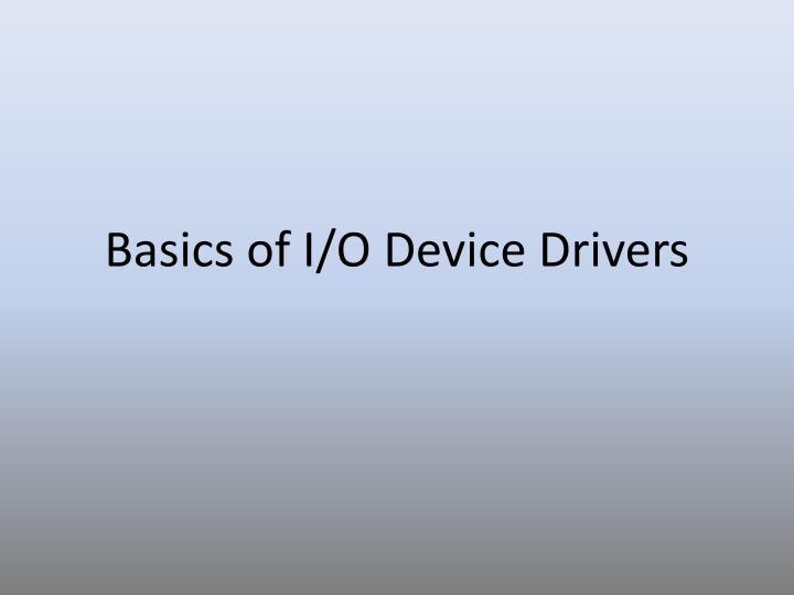 Basics of i o device drivers