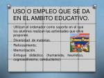 uso o empleo que se da en el ambito educativo