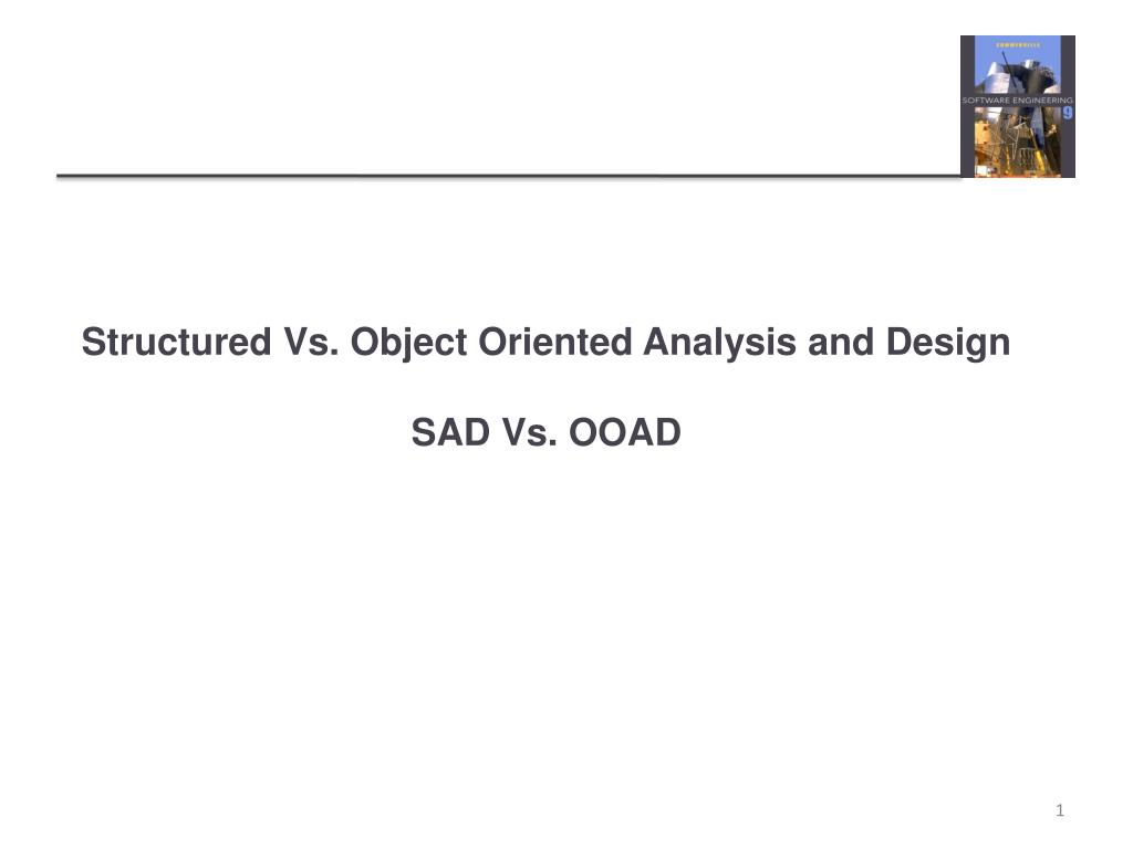 Ppt Structured Vs Object Oriented Analysis And Design Sad Vs Ooad Powerpoint Presentation Id 1578497