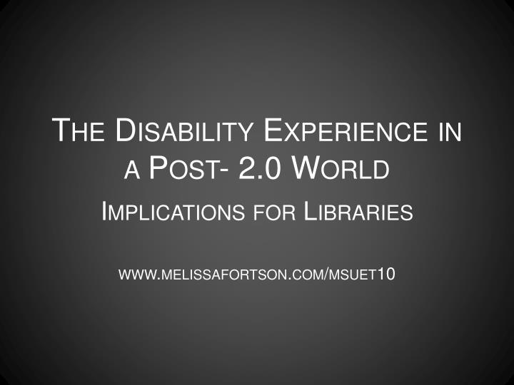 The disability experience in a post 2 0 world
