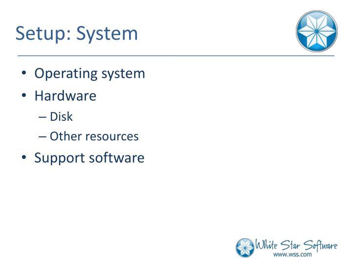 Setup: System