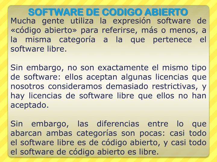 Mucha gente utiliza la expresión software de «código abierto» para referirse, más o menos, a la misma categoría a la que pertenece el software libre