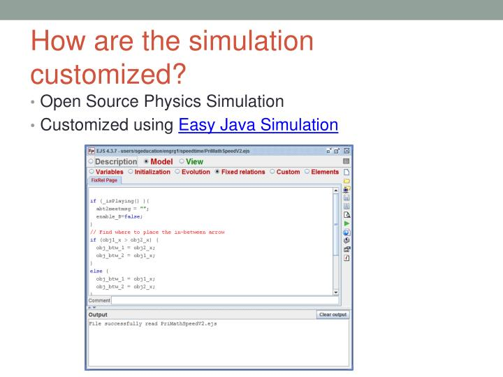 How are the simulation customized?