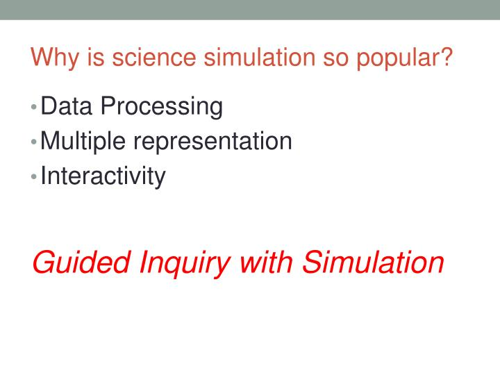Wh y is science simulation so popular