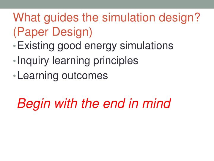 What guides the simulation design