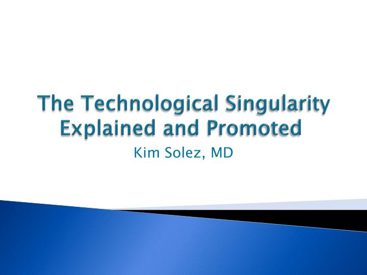 the technological singularity explained and promoted n.