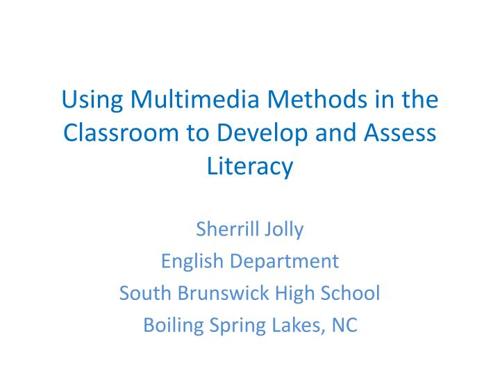 using multimedia m ethods in the classroom to develop and assess literacy n.