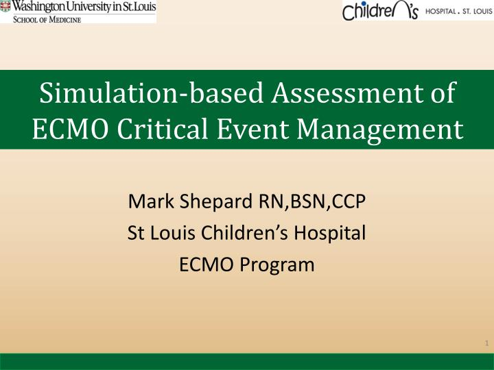 simulation based assessment of ecmo critical event management n.