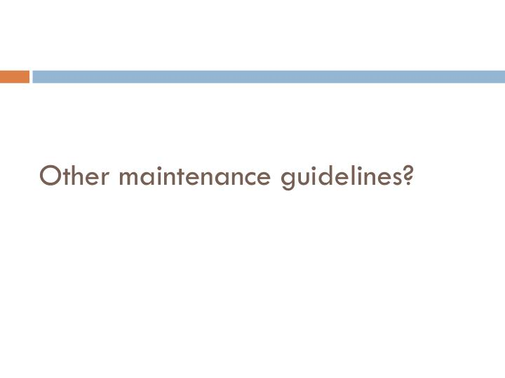 Other maintenance guidelines?