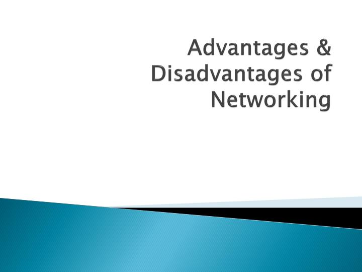 advantages disadvantages of networking n.