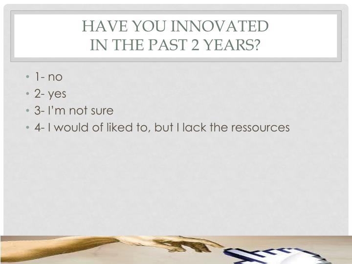Have you innovated in the past 2 years