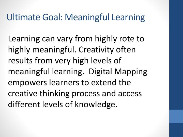 Ultimate Goal: Meaningful Learning