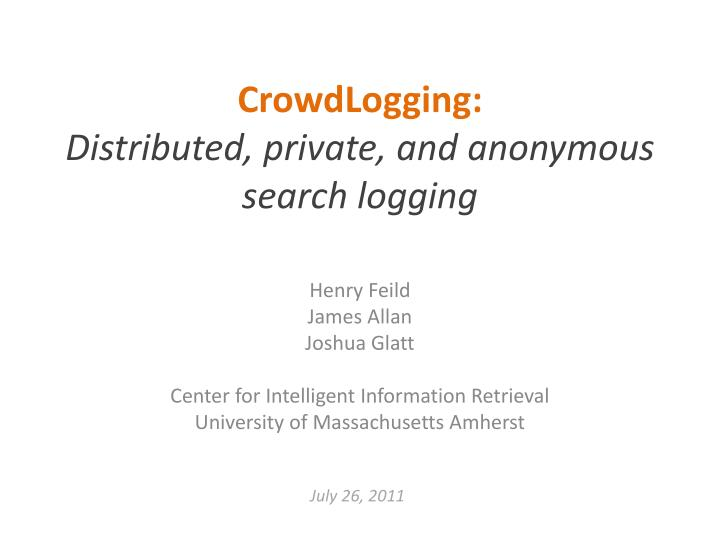 Crowdlogging distributed private and anonymous search logging