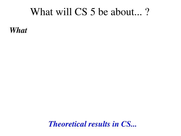 What will CS 5 be about... ?
