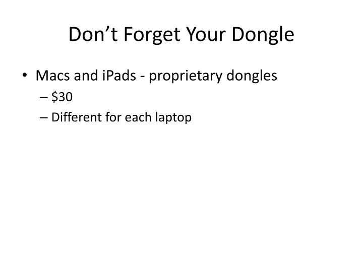 Don't Forget Your Dongle