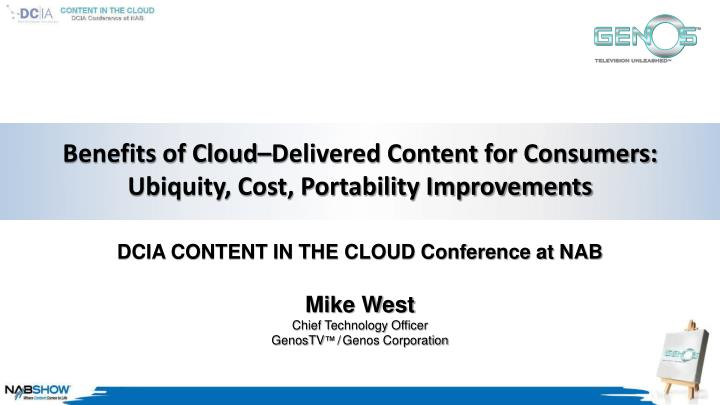 Benefits of cloud delivered content for consumers ubiquity cost portability improvements