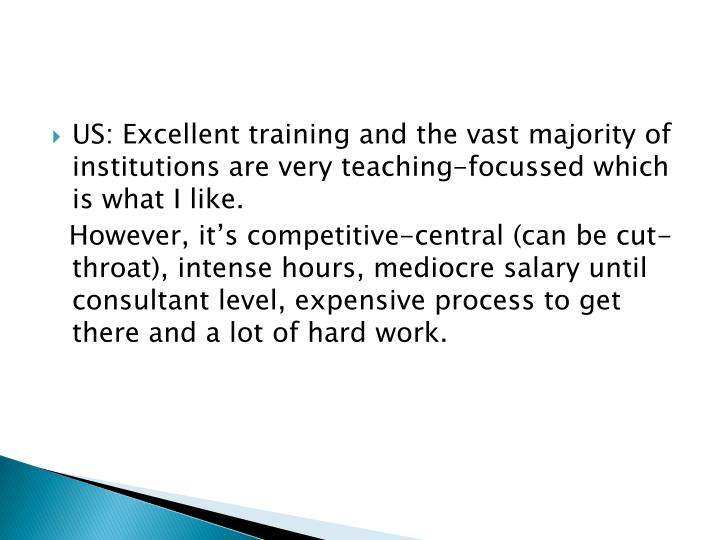 US: Excellent training and the vast majority of institutions are very teaching-