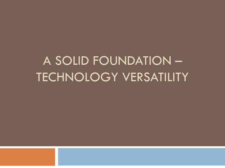 a solid foundation technology versatility n.
