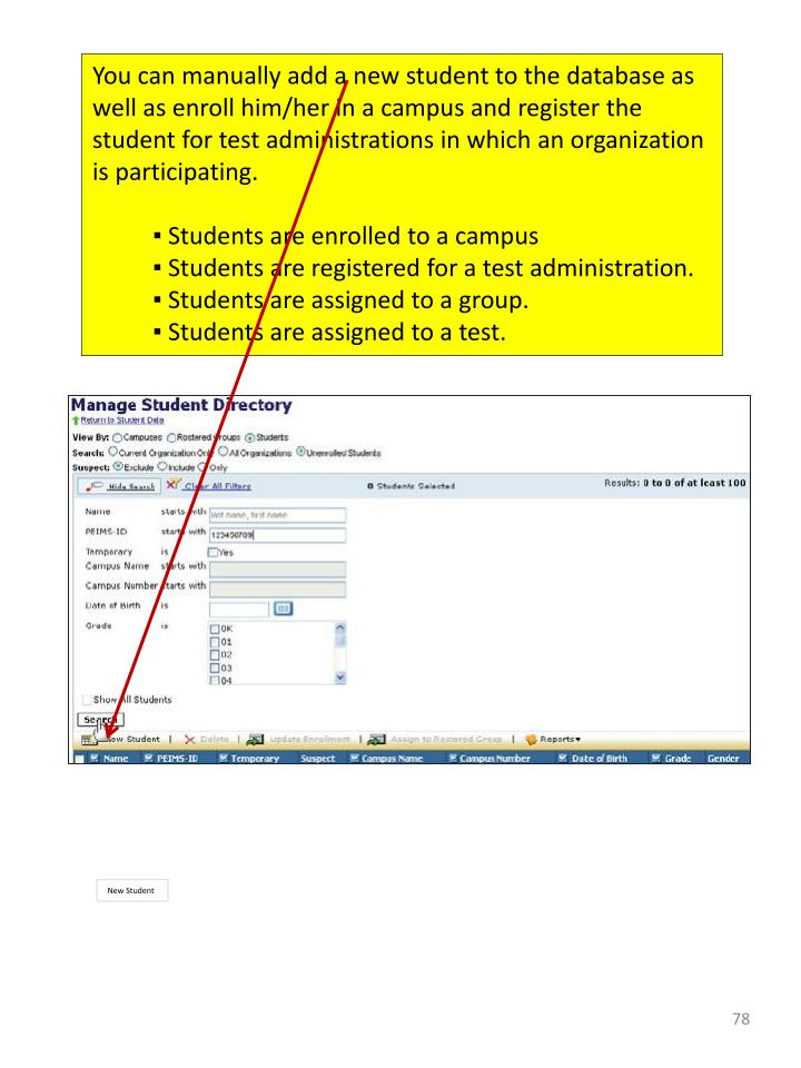 You can manually add a new student to the database as well as enroll him/her in a campus and register the student for test administrations in which an organization is participating.