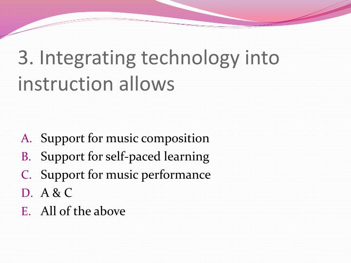 3. Integrating technology into instruction allows