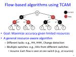 flow based algorithms using tcam