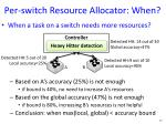 per switch resource allocator when