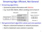 streaming algo efficient not general