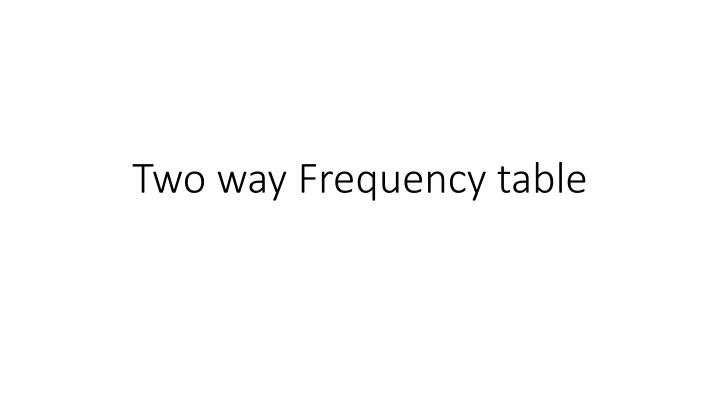 two way frequency table n.