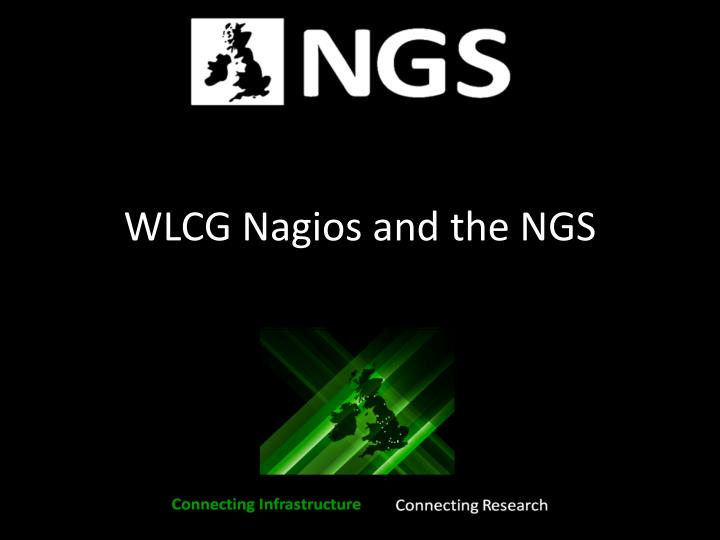 Wlcg nagios and the ngs