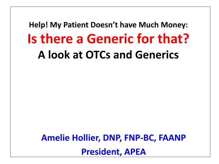 help my patient doesn t have much money is there a generic for that a look at otcs and generics n.