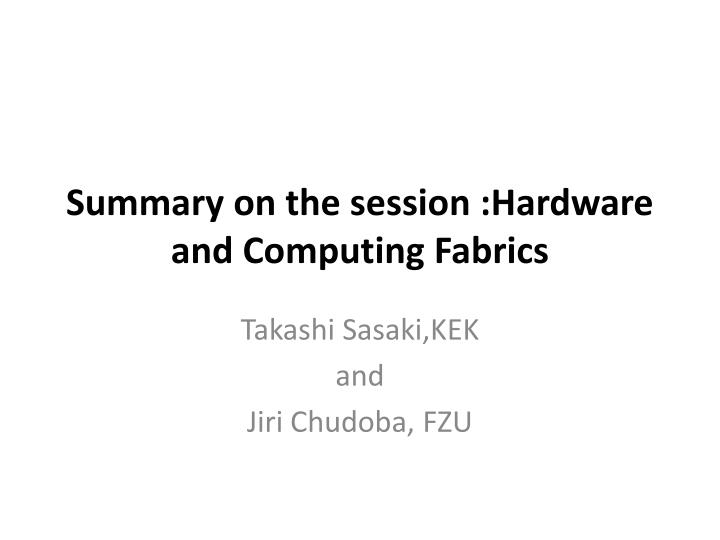 summary on the session hardware and computing fabrics n.