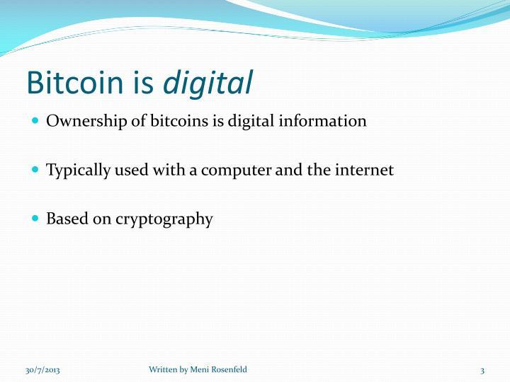Bitcoin is digital