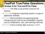 fastpoll true false questions answer a for true and b for false