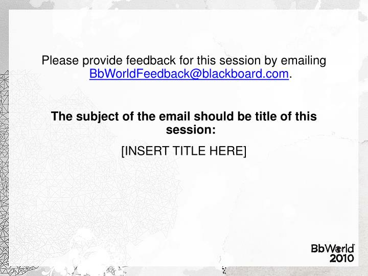 Please provide feedback for this session by emailing