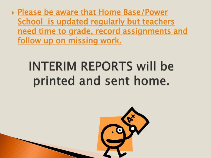 INTERIM REPORTS will be printed and sent home.