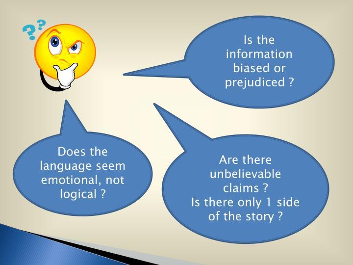 Is the information biased or prejudiced ?