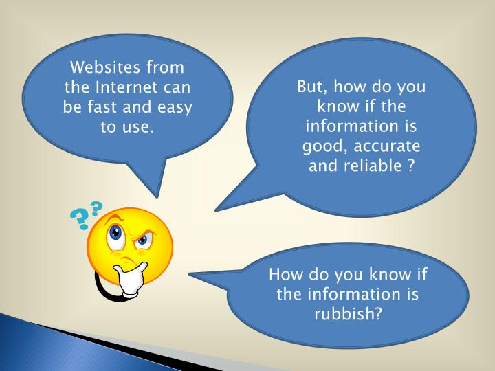 Websites from the Internet can be fast and easy to use.