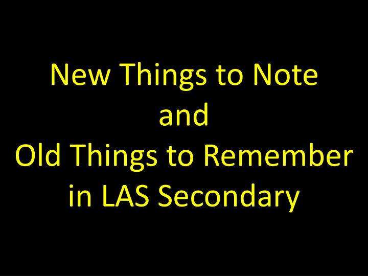 new things to note and old things to remember in las secondary n.