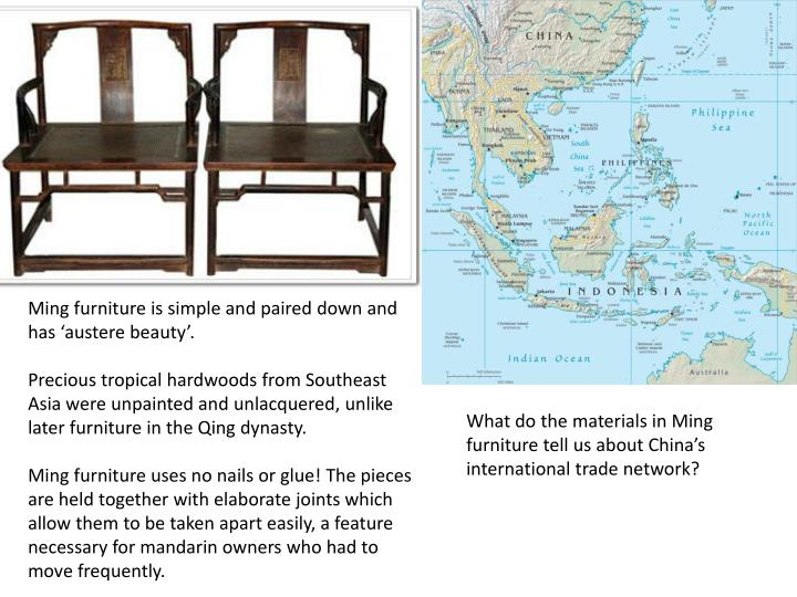 Ming furniture is simple and paired down and has 'austere beauty'.