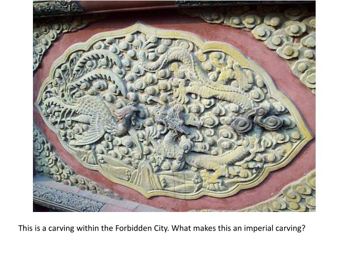 This is a carving within the Forbidden City. What makes this an
