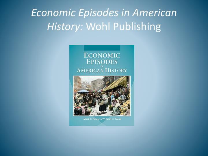 Economic Episodes in American History: