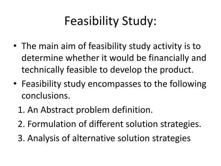 feasibility study 2 The feasibility study is the portion of the reassessment in which epa evaluated alternatives to address the pcbs in the sediment of the upper hudson river the feasibility study provided epa with the information necessary to identify its preferred alternative, which was presented to the public in.