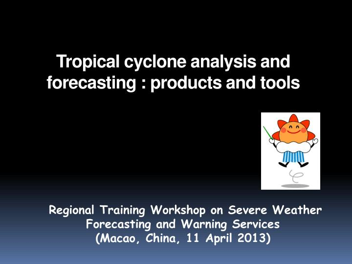 tropical cyclone analysis and forecasting products and tools n.