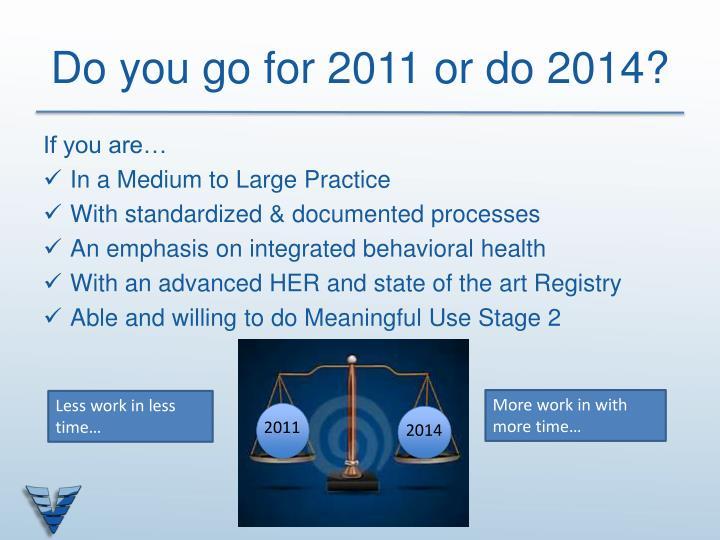 Do you go for 2011 or do 2014?
