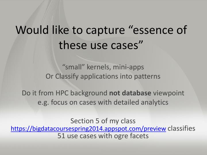 "Would like to capture ""essence of these use cases"""